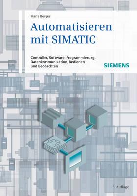 Automatisieren Mit SIMATIC: Controller, Software, Programmierung, Datenkommunikation, Bedienen Und Beobachten (Hardback)