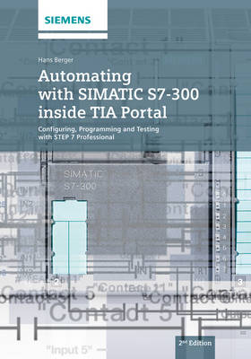 Automating with SIMATIC S7-300 inside TIA Portal: Configuring, Programming and Testing with STEP 7 Professional (Hardback)