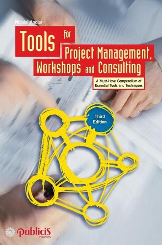 Tools for Project Management, Workshops and Consulting: A Must-Have Compendium of Essential Tools and Techniques (Hardback)