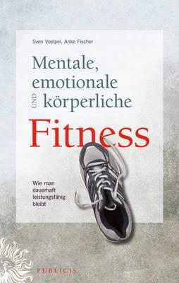 Mentale, emotionale und koerperliche Fitness: Wie man dauerhaft leistungsfahig bleibt (Hardback)