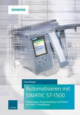 Automatisieren mit SIMATIC S7-1500: Projektieren, Programmieren und Testen mit STEP 7 Professional (Hardback)