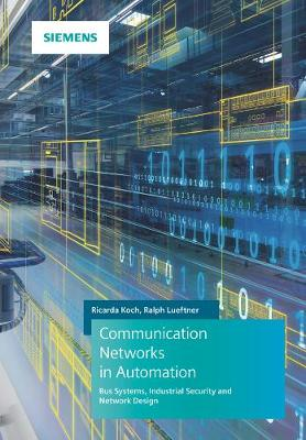 Communication Networks in Automation: Bus Systems. Components. Configuration and Management. Protocols. Security (Hardback)