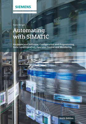 Automating with SIMATIC: Hardware and Software, Configuration and Programming, Data Communication, Operator Control and Monitoring (Hardback)
