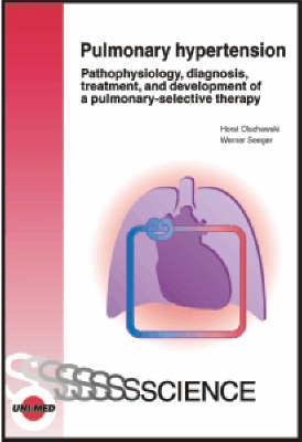 Pulmonary Hypertension: Pathophysiology, Diagnosis, Treatment, and Development - Uni-Med Science (Hardback)