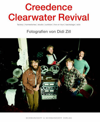 Creedence Clearwater Revival: Factory, Homestories, Studio, Outdoor, Live on Tour, Backstage, Solo (Hardback)