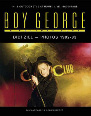 """Boy George and """"Culture Club"""": In and Outdoor, at Home, Live, Backstage (Hardback)"""