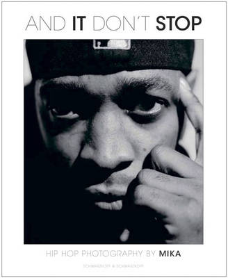 And it Don't Stop: Hip Hop Photography by Mika (Hardback)