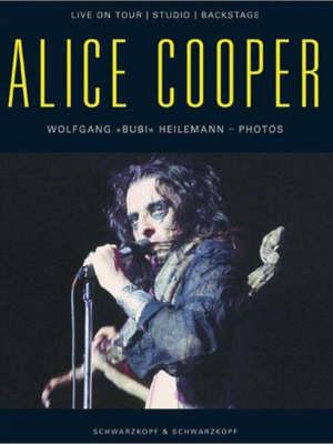 Alice Cooper: Live on Tour, Studio, Backstage (Hardback)