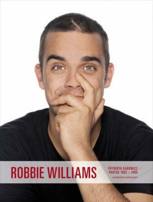 Robbie Williams: Photographs 1993-1999 by Fryderyk Gabowicz: Live, Private, Backstage (Hardback)