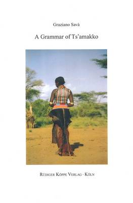 A Grammar of Ts'amakko - With Ts'amakko-English & English-Ts'amakko Glossaries (Paperback)