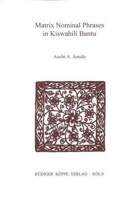 Matrix Nominal Phrases in Kiswahili Bantu: a Study of Their Effects on Argument Syntax - Grammatical Analyses of African Languages 34 (Paperback)
