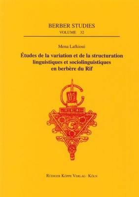 Etudes De La Variation Et De La Structuration Linguistiques Et Sociolinguistiques En Berbere Du Rif - Berber Studies 32 (Hardback)