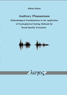 Auditory Pleasantness. Methodological Considerations in the Application of Psychophysical Scaling Methods for Sound Quality Evaluation (Paperback)