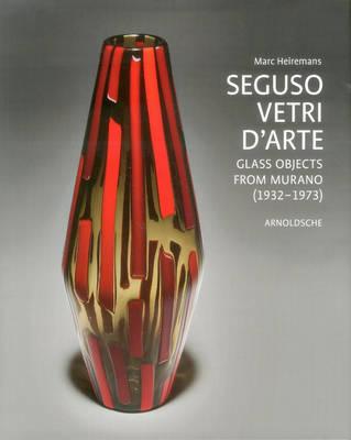 Seguso Vetri D'Arte: Complete Catalogue Since 1933 (Hardback)