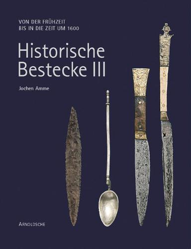 Historic Cutlery: Changing Shapes from the Palaeolithic to Modern Times (Hardback)