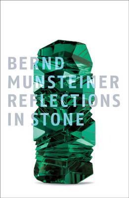 Bernd Munsteiner: Reflection in Stone (Hardback)
