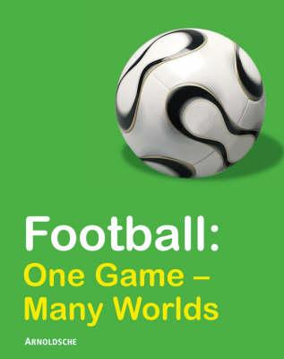 Football: One Game - Many Worlds (Hardback)