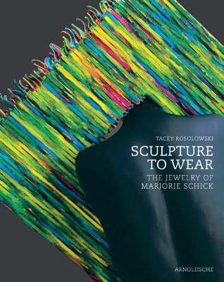 Sculpture to Wear: The Jewelry of Marjorie Schick (Hardback)