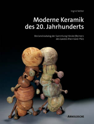 Modern 20th-century Ceramics: Inventory Catalogue of the Hinders/Reimers Collection (Hardback)