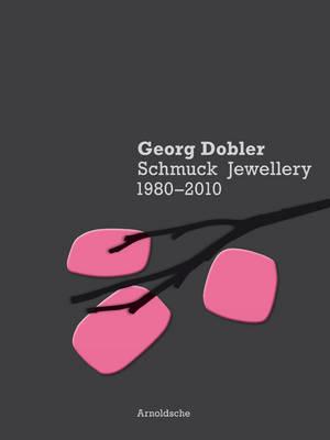Georg Dobler - Schmuck Jewellery 1980-2010: Composition of Dreams (Hardback)