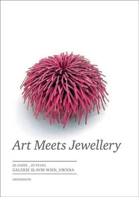 Art Meets Jewellery: 20 Years of Galerie Slavik Vienna (Hardback)