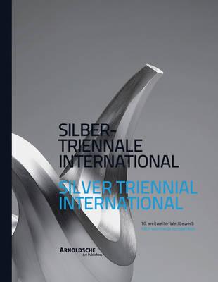 Silver Triennial International: 16th Worldwide Competition (Hardback)