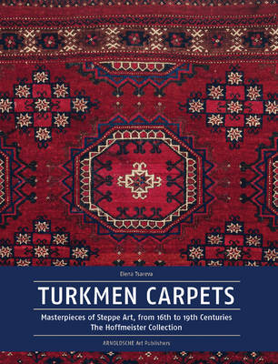 Turkmen Carpets: Masterpieces from the Steppes from the Sixteenth to the Nineteenth Century (Hardback)