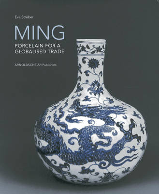 Ming! Porcelain for a Globalised Trade: Porcelain for a Globalised Trade (Hardback)