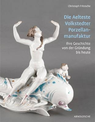 Die Aelteste Volkstedter Porzellan: Ihre Geschichte Von Der Grundung Bis Heute (Hardback)
