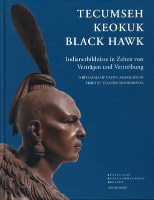 Tecumseh, Keokuk, Black Hawk: Portraits of Indians in the Era of Treaties (Hardback)