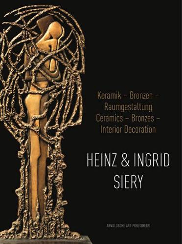 Heinz and Ingrid Siery: Ceramics  Bronze  Interiors: a Life with Art (Hardback)