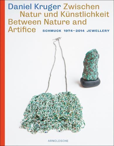 Daniel Kruger: Between Nature and Artifice Jewellery 1974 - 2014 (Hardback)