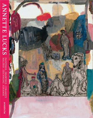 Annette Lucks: Paintings - Drawings - Ceramics (Hardback)