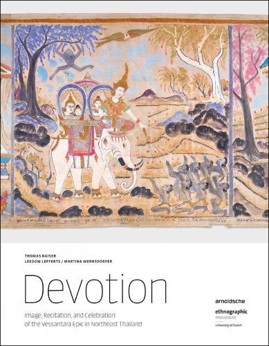 Devotion: Image, Recitation, and Celebration of the Vessantara Epic in Northeast Thailand (Hardback)