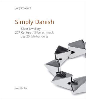 Simply Danish: Silver Jewellery - 20th Century (Hardback)