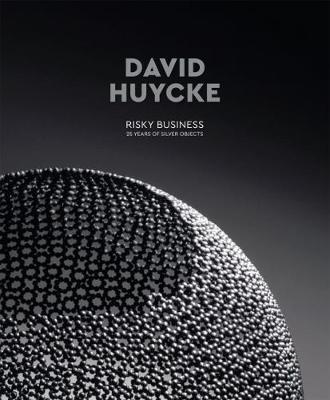 David Huycke: Risky Business. 25 Years of Silver Objects (Hardback)