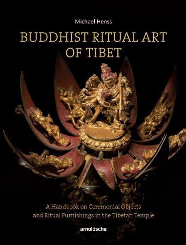 Buddhist Ritual Art of Tibet: A Handbook on Ceremonial Objects and Ritual Furnishings in the Tibetan Temple (Hardback)
