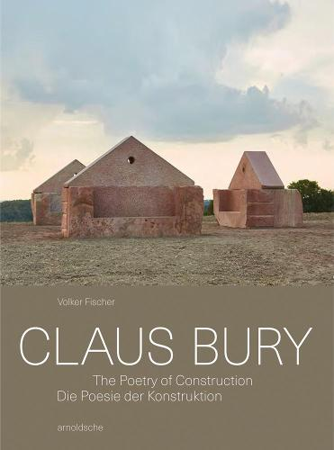Claus Bury: The Poetry of Construction (Hardback)