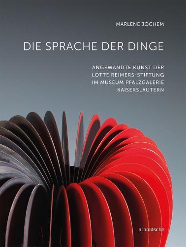 Die Sprache der Dinge: Angewandte Kunst der Lotte Reimers-Stiftung im Museum Pfalzgalerie Kaiserslautern (Hardback)