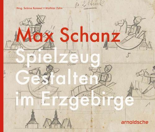 Max Schanz: Spielzeug Gestalten im Erzgebirge (Hardback)