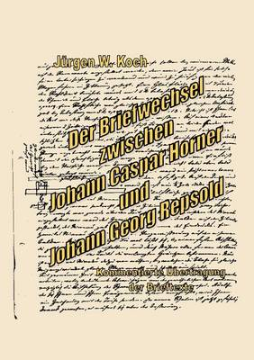 Der Briefwechsel Zwischen J. C. Horner Und J. G. R (Paperback)
