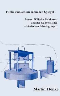 Flinke Funken Im Schnellen Spiegel - Berend Wilhelm Feddersen Und Der Nachweis Der Elektrischen Schwingungen (Paperback)