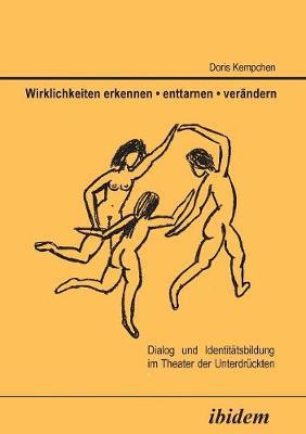 Wirklichkeiten erkennen - enttarnen - ver ndern. Dialog und Identit tsbildung im Theater der Unterdr ckten (Paperback)