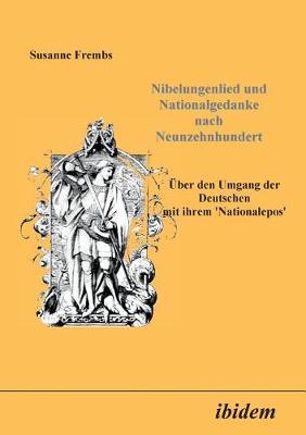 Nibelungenlied und Nationalgedanke nach Neunzehnhundert. ber den Umgang der Deutschen mit ihrem Nationalepos (Paperback)
