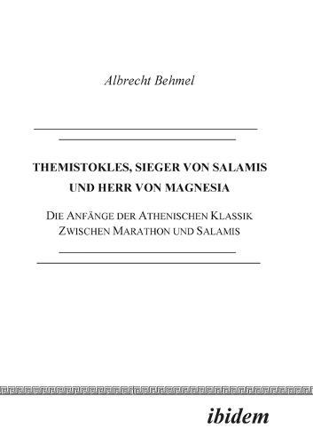 Themistokles, Sieger von Salamis und Herr von Magnesia. Die Anf nge der athenischen Klassik zwischen Marathon und Salamis (Paperback)