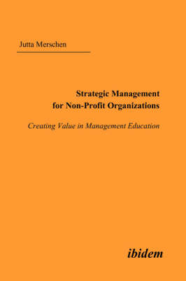 Strategic Management for Non-Profit Organizations. Creating Value in Management Education (Paperback)