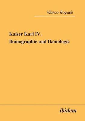 Kaiser Karl IV. - Ikonographie und Ikonologie. (Paperback)