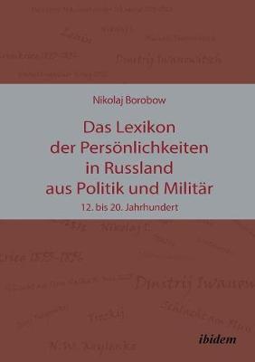 Das Lexikon der Pers nlichkeiten in Russland aus Politik und Milit r. 12. bis 20. Jahrhundert (Paperback)