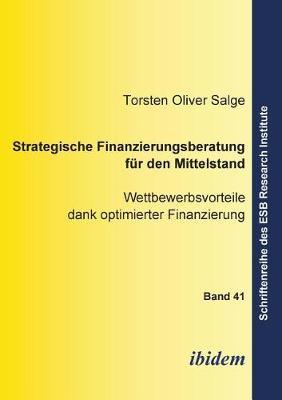 Strategische Finanzierungsberatung f r den Mittelstand. Wettbewerbsvorteile dank optimierter Finanzierung (Paperback)