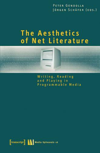 The Aesthetics of Net Literature: Writing, Reading and Playing in Programmable Media - Medienumbruche 16 (Paperback)